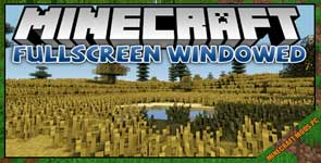 Fullscreen Windowed (Borderless) for Minecraft Mod 1.12.2/1.10.2/1.7.10